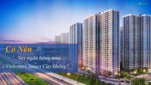 Có nên mua nhà trả góp Vinhome Smart City hay không